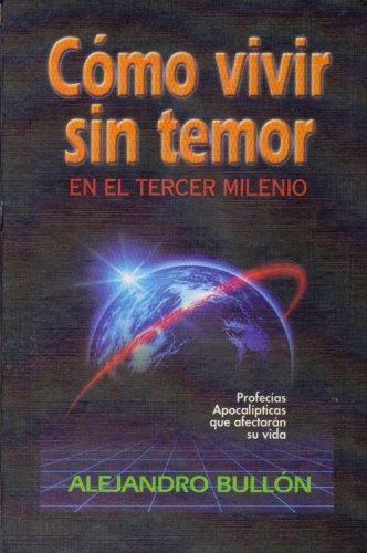 Comó Vivir Sin Temor En El Tercer Milenio: Profecías Apocalípticas que afectarán su vida: Bullón, ...