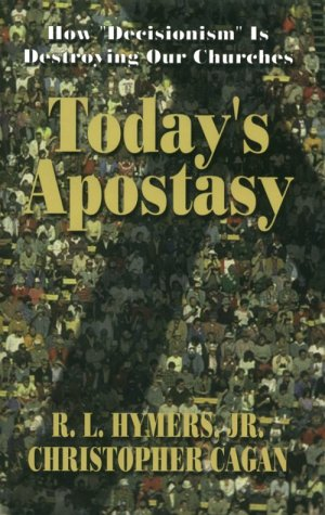 9781575580463: Today's Apostasy : How Decisionism is Destroying Our Churches