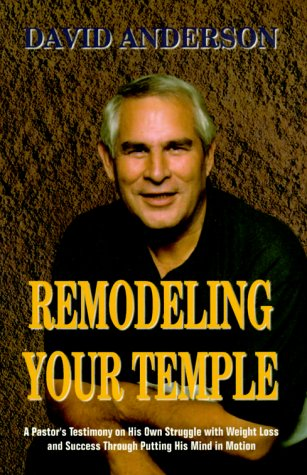 Remodeling Your Temple: Anderson, David