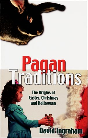 9781575580654: Pagan Traditions: The Origins of Easter, Christmas and Halloween