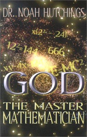 God: The Master Mathematician: Noah W. Hutchings