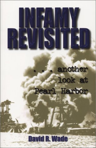 Infamy Revisited: Another Look at Pearl Harbor: David R. Wade