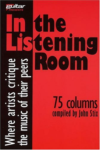 In the Listening Room: Where Artists Critique the Music of Their Peers (Guitar Presents): Stix, ...
