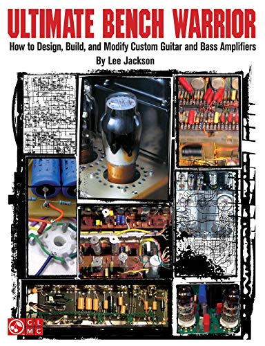 9781575604459: Ultimate Bench Warrior: Design, Modify, and Build Custom Guitar and Bass Amplifiers