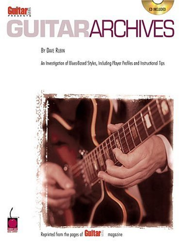Guitar One Presents Guitar Archives: An Investigation of Blues-Based Styles, Including Player ...