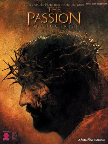9781575607467: The Passion of the Christ: Piano Solo Music and Color Photos from the Motion Picture