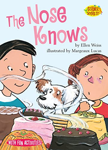 The Nose Knows (Science Solves It): Ellen Weiss; Illustrator-Margeaux Lucas