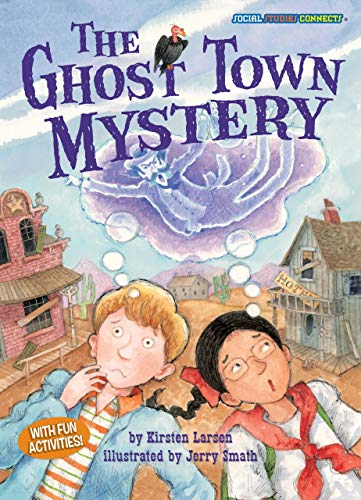 The Ghost Town Mystery (Social Studies Connects): Kirsten Larsen; Illustrator-Jerry