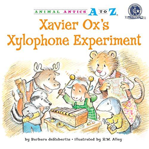 Xavier Ox's Xylophone Experiment (Animal Antics A to Z): deRubertis, Barbara