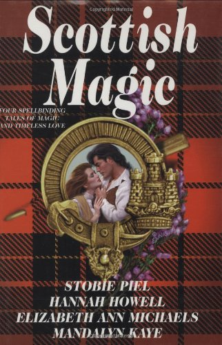 Scottish Magic: Four Spellbinding Tales of Magic and Timeless Love: Piel, Stobie; Howell, Hannah; ...