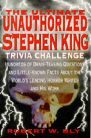 9781575662282: The Ultimate Unauthorized Stephen King Trivia Challenge: Hundreds of Brainteasing Questions on Minute Details and Little-Known Facts About the World's Leading Horror Writer and His Work