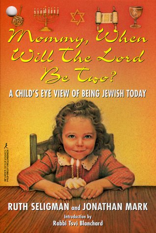 Mommy, When Will The Lord Be Two?: A Child's Eye View of Being Jewish Today: Seligman, Ruth; ...