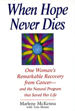 9781575665092: When Hope Never Dies: One Woman's Remarkable Recovery from Cancer--And the Natural Program That Saved Her Life