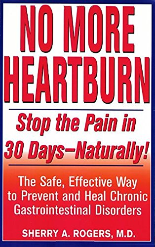 9781575665108: No More Heartburn: Stop the Pain in 30 Days--Naturally!: The Safe, Effective Way to Prevent and Heal Chronic Gastrointestinal Disorders