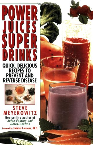 9781575665283: Power Juices, Super Drinks: Quick, Delicious Recipes to Prevent & Reverse Disease