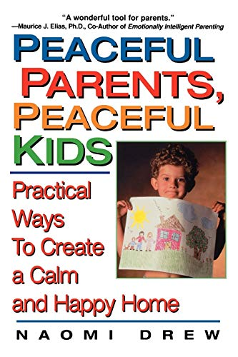 9781575666082: Peaceful Parents, Peaceful Kids: Practical Ways to Create a Calm and Happy Home