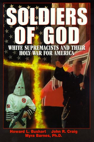 Soldiers Of God: White Supremacists and Their Holy War for America: Barnes Phd, Myra