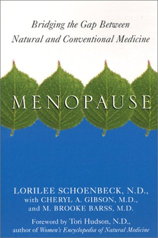Menopause: Bridging the Gap Between Natural and Conventional Medicine: Lorilee Schoenbeck,ND; ...