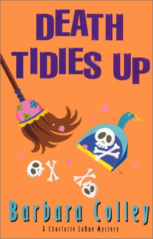 Death Tidies Up (Charlotte LaRue Mystery Series, Book 2): Colley, Barbara