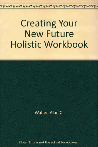 9781575690032: Creating Your New Future Holistic Workbook