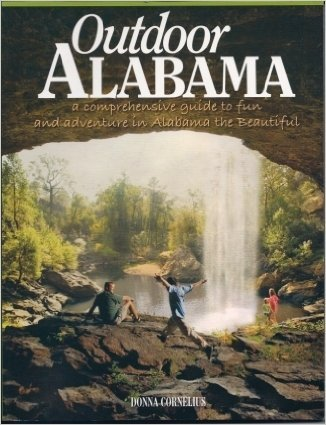 Outdoor Alabama: The Comprehensive Guide to Family Outdoor Activities in Alabama the Beautiful: ...
