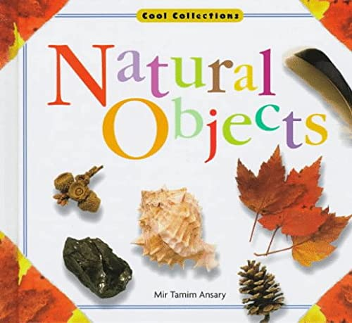 Natural Objects (Cool Collections): Mir Tamim Ansary