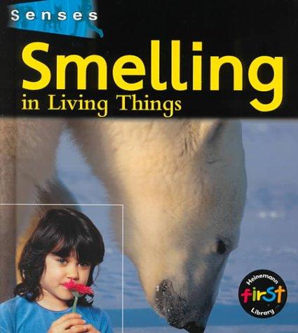 Smelling in Living Things (Senses (Heinemann)): Karen Hartley, Chris