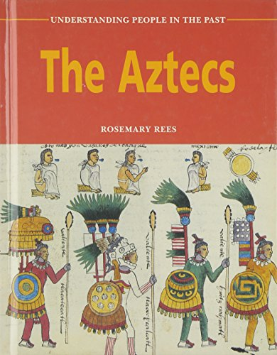 The Aztecs (Understanding People in the Past): Rees, Rosemary