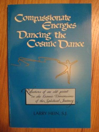 Compassionate energies dancing the cosmic dance: Reflections of an old priest on the cosmic ...