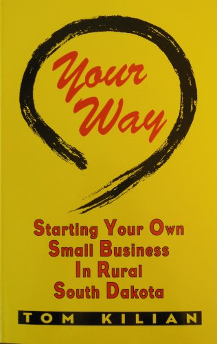 Your way: Starting your own small business in rural South Dakota on farms, ranches, and in small ...