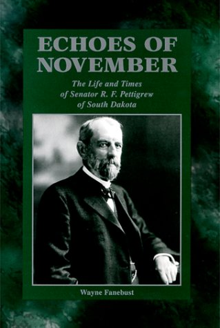 9781575790725: Echoes of November: The life and times of Senator R.F. Pettigrew of South Dakota