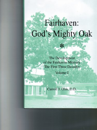 9781575790985: Fairhaven: God's mighty oak : the development of the Fairhaven ministry--the first three decades