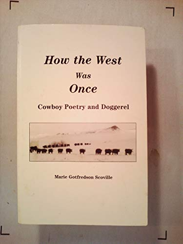 How the West Was Once: Cowboy Poetry and Doggerel*: Scoville, Marie Gotfredson