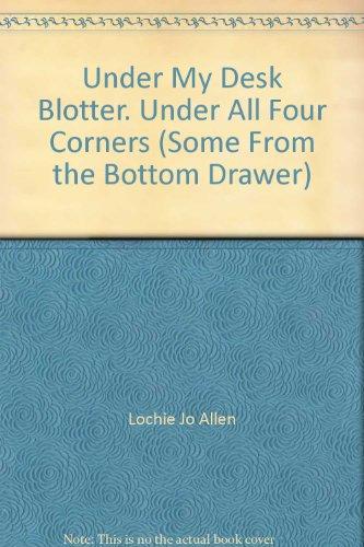 Under My Desk Blotter. Under All Four Corners (Some From the Bottom Drawer): Lochie Jo Allen