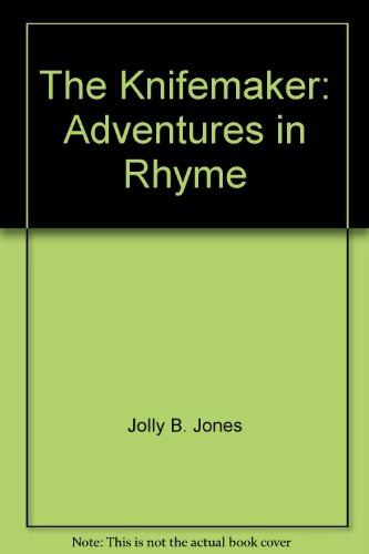The Knifemaker : Adventures in Rhyme: Jolly B. Jones