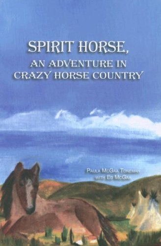 Spirit Horse: An Adventure in Crazy Horse: Paula McGaa Tonemah