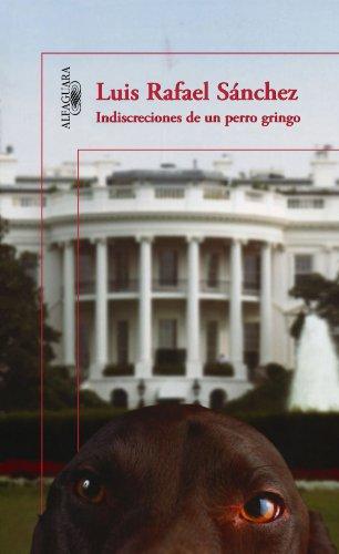 Indiscreciones de un perro gringo/ The Indiscretions: Sánchez, Luis Rafael