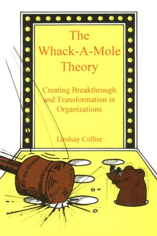 The Whack-a-mole Theory: Creating Breakthrough and Transformation: Collier, Lindsay
