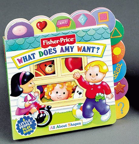What Does Amy Want?: All About Shapes (Fisher-Price Little Tab Playbook) (9781575841915) by Barbara Shook