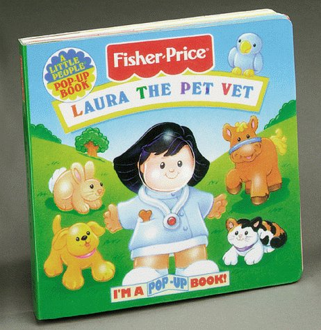 Laura The Pet Vet: I'M A Pop-Up Book! (Fisher Price Pop-Ups): Johnson, Margaret