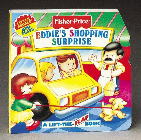 Eddie'S Shopping Surprise: A Lift-The-Flap Book (Fisher Price Mini Flaps) (9781575841984) by Elizabeth Pappas