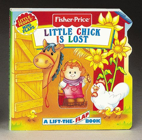 Little Chick Is Lost: A Lift-The-Flap Book (Fisher Price Mini Flaps) (9781575841991) by Elizabeth Pappas