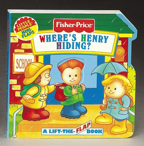 Where'S Henry Hiding?: A Lift-The-Flap Book (Fisher Price Mini Flaps) (9781575842004) by Elizabeth Pappas