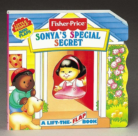 Sonya's Special Secret: A Lift-The-Flap Book (Fisher Price Mini Flaps, Little People Mini Flaps) (9781575842011) by Elizabeth Pappas