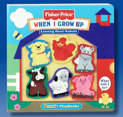 When I Grow Up: Learning about Animals with Other (Fisher-Price Puzzle Playbooks) (1575842726) by Packard, Mary
