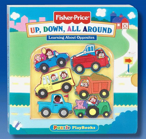 9781575842738: Up, Down, All Around: Learning About Opposites (Fisher-Price, Puzzle Playbooks)
