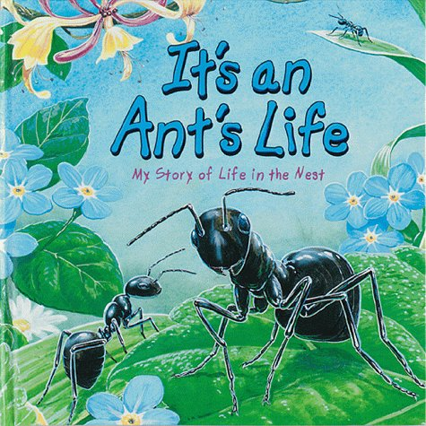 It's an Ant's Life: My Story of Life in the Nest: Parker, Steve
