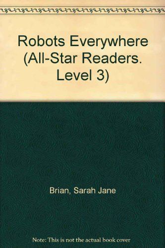Robots Everywhere (All-Star Readers. Level 3) (1575847264) by Sarah Jane Brian
