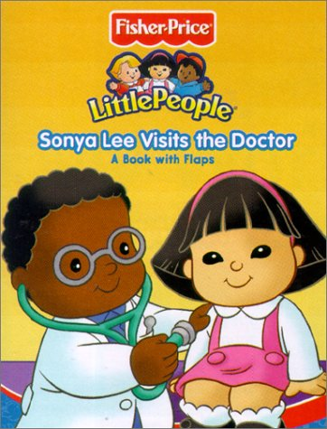 Fisher Price LIttle People Sonya Lee Visits the Doctor (Fisher-Price Little People Mini-Flap PlayBooks) (1575849275) by Carol Monica