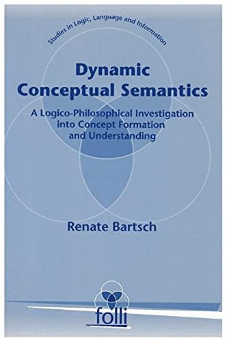 Dynamic Conceptual Semantics: A Logico-Philosophical Investigation into: Bartsch, Renate